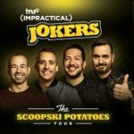 "Event - TRUTV IMPRACTICAL JOKERS ""THE SCOOPSKI POTATOES TOUR"""